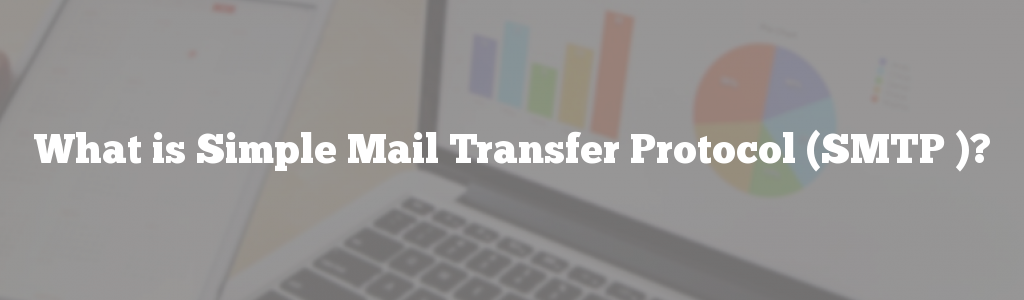 What is Simple Mail Transfer Protocol (SMTP )?