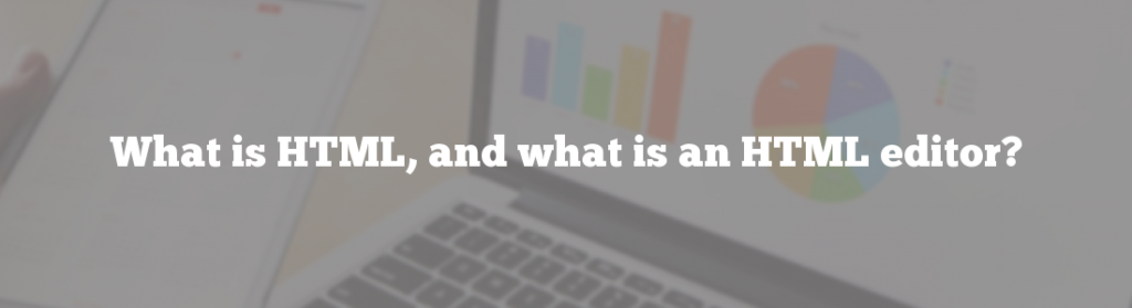 What is HTML, and what is an HTML editor?